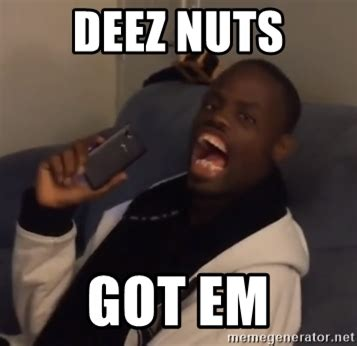 Deez Nuts Meme - deez nuts ha got em pic wallpaper sportstle