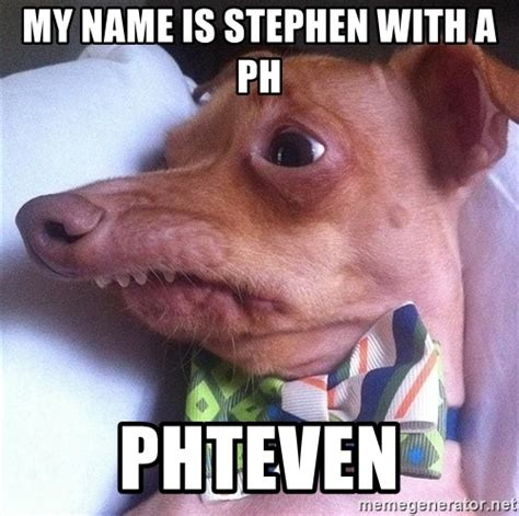 Stephen Meme - my name is stephen with a ph phteven tuna the quot phteven