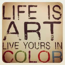 color sayings is live yours in color quote wordstoliveby