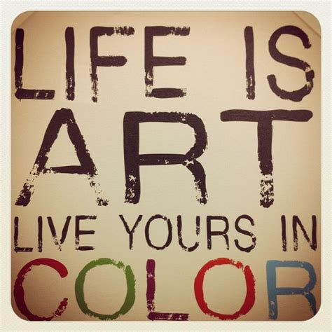 quotes about color is live yours in color quote wordstoliveby