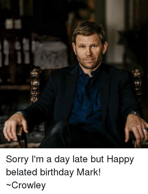 Happy A Day Late by 25 Best Memes About Happy Belated Birthday Happy