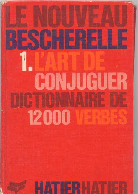 bescherelle le dictionnaire des couvertures images et illustrations de le nouveau bescherelle 1 l art de conjuguer les verbes