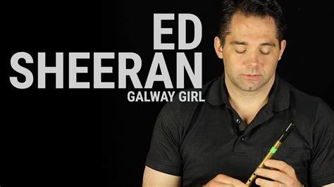 ed sheeran galway girl tin whistle lesson galway girl ed sheeran youtube