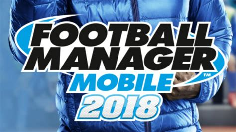 football manager mobile football manager 2018 mobile touch features cost