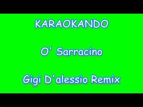 o sarracino testo karaoke italiano o sarracino gigi d alessio testo