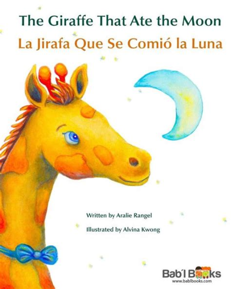 the giraffe that ate the moon la jirafa que se comi 243 la luna babl children s books in spanish