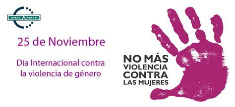 imagenes dia contra violencia de genero dia internacional contra la violencia de g 233 nero anafarmex