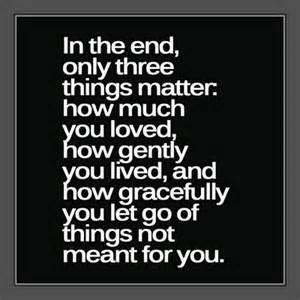 The end only three things matter how much you loved how gently you