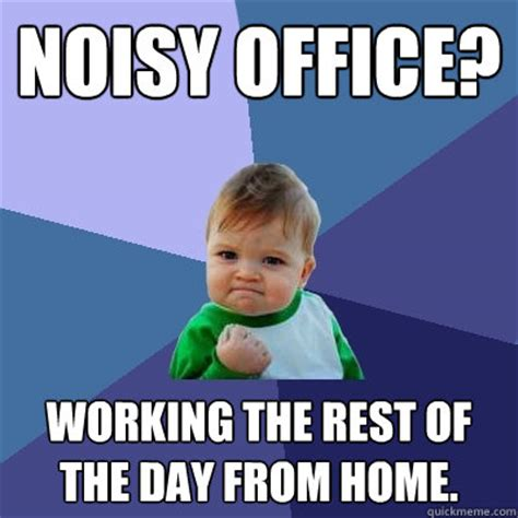 Meme Noises - noisy office working the rest of the day from home