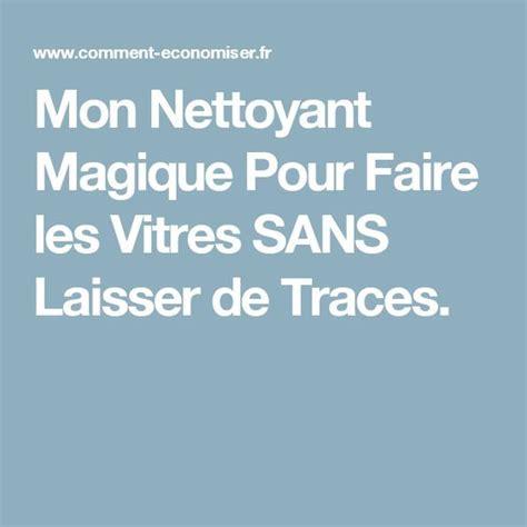 Comment Faire Les Vitres Sans Traces by Mon Nettoyant Magique Pour Faire Les Vitres Sans Laisser