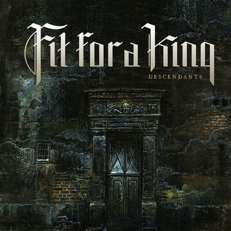 Fit For A Or King by Fit For A King Descendants Watertanden
