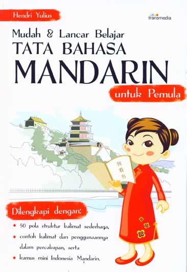 Mudah Dan Lancar Belajar Bahasa Mandarin Dalam Sehari mudah dan lancar belajar tata bahasa mandarin transmedia