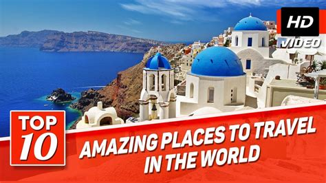 best places to visit in world top 10 best places to travel in the world best places to