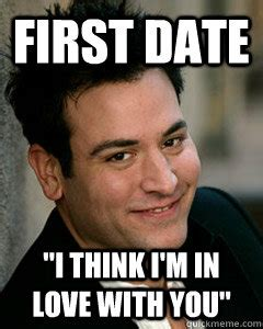 I Think I Love You Meme - first date quot i think i m in love with you quot ted mosby