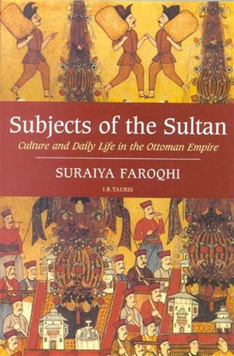 Subjects Of The Sultan Culture And Daily Life In The Culture Of The Ottoman Empire