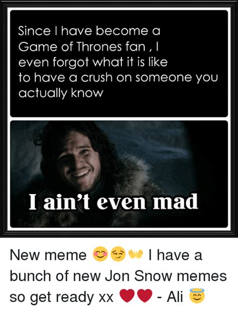 I Have A Crush On You Meme - 25 best memes about jon snow meme jon snow memes