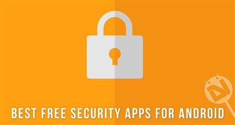 best security apps for android best free security apps for android to protect your device