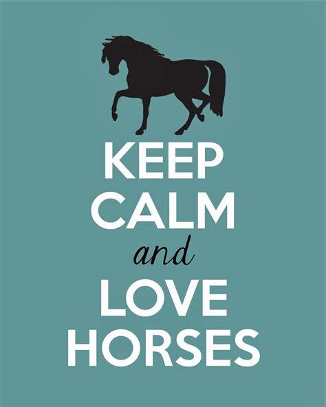 imagenes de keep calm and love horses full of great ideas keep calm and love horses free
