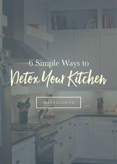 S Clean Kitchen Detox by 6 Simple Ways To Detox Your Kitchen Hello Glow
