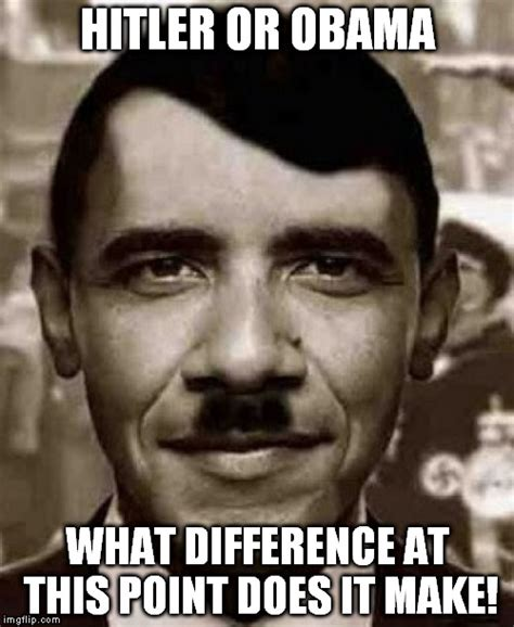 Obama Hitler Meme - hitler or obama what difference at this point does it