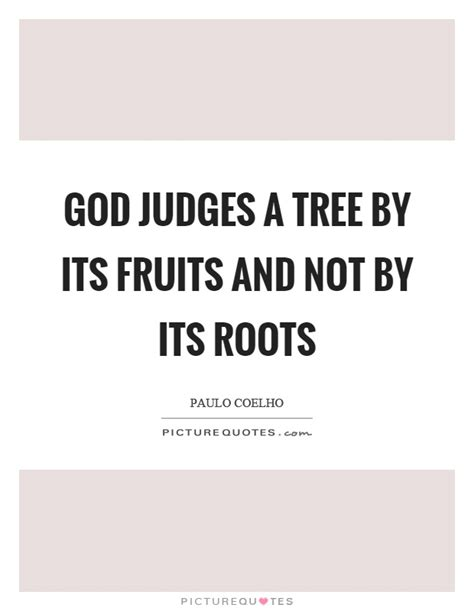judge a tree by its fruit judges quotes judges sayings judges picture quotes