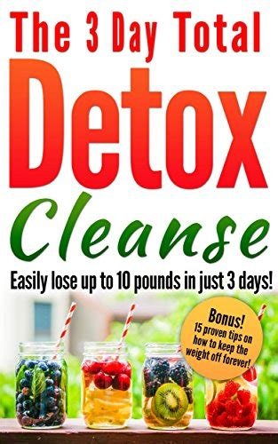 3 Day Detox Help You Lose Weight by Detox The 3 Day Total Detox Cleanse Easily Lose Up To
