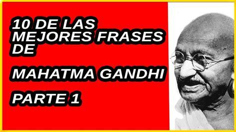 imagenes sabias de gandhi frases de gandhi 10 citas de mahatma parte 1 youtube