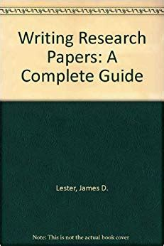 writing research papers a complete guide writing research papers a complete guide d lester