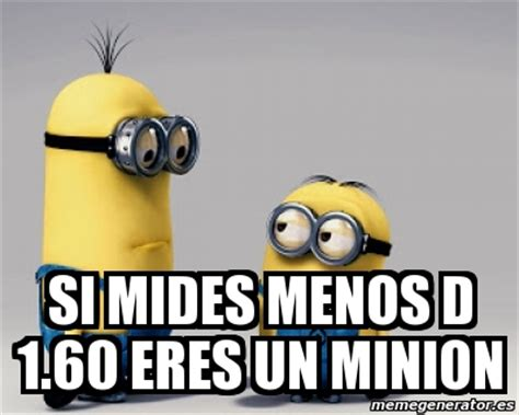 Memes De Minions - meme personalizado si mides menos d 1 60 eres un minion
