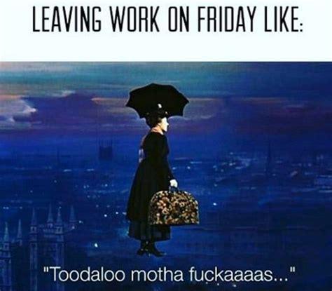 Leaving Work On Friday Meme - 25 best ideas about leaving work meme on pinterest