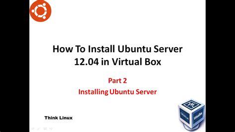 installing ubuntu server in virtualbox how to install ubuntu server 12 04 in a virtualbox part 2