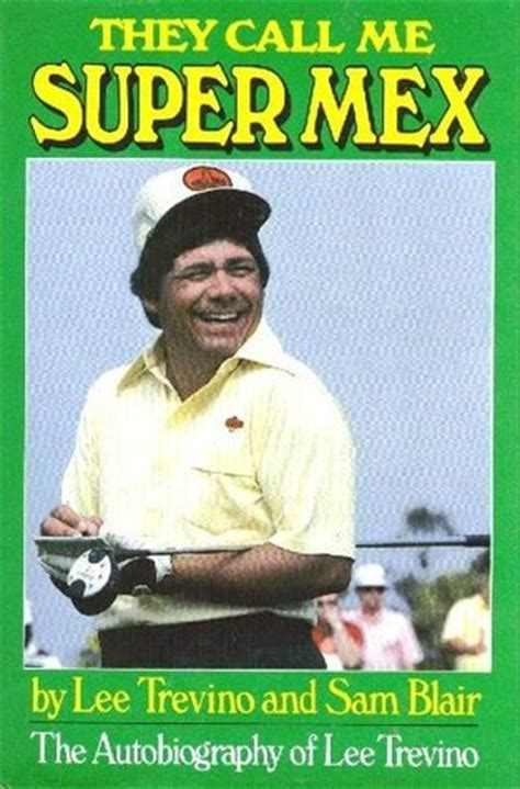 lee trevino book swing my way they call me super mex the autobiography of lee trevino
