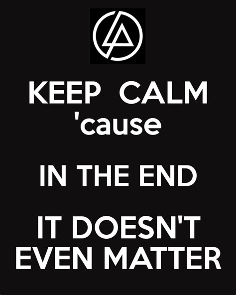 in the end it doesn t even matter keep calm cause in the end it doesn t even matter poster