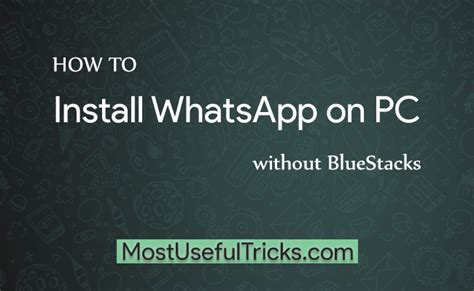 simplest steps to install whatsapp on pc how to install whatsapp on windows pc without bluestacks