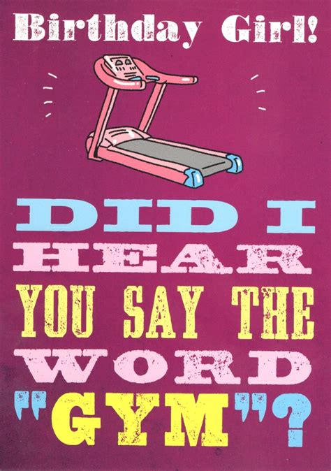 What Do You Say On A Birthday Card Did You Say The Word Gym Funny Birthday Card Cards