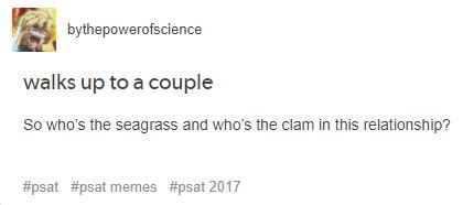 Psat 2018 Memes - so who s the seagrass and who s the clam in this relationship psat know your meme
