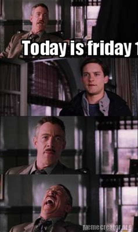 Today Is Friday Meme - meme creator today is friday 13th meme generator at