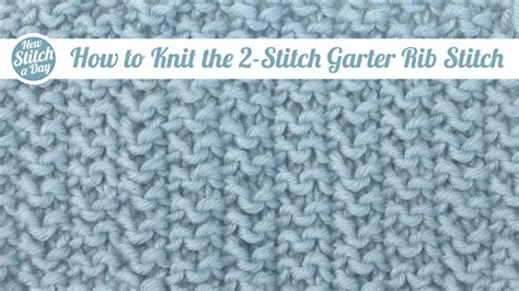how to rib stitch knit the 2 stitch garter rib stitch knitting stitch 97