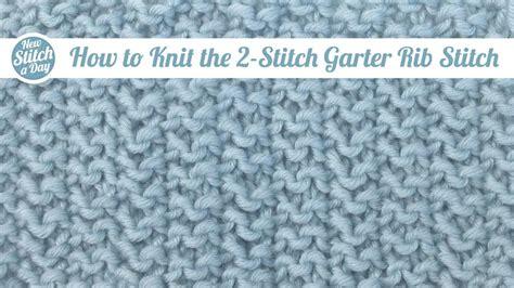 how to knit garter stitch the 2 stitch garter rib stitch knitting stitch 97