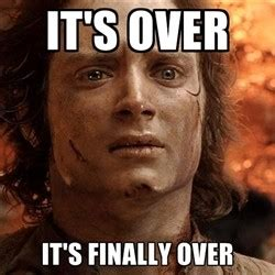 Over It Meme - it s over it s finally over memes