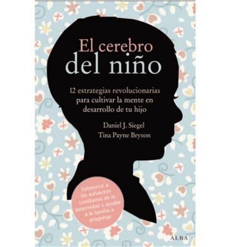 el cerebro del ni 241 o 12 estrategias revolucionarias para cultivar la mente en desarrollo de tu