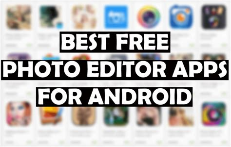best free apps top free android photo editing tools you can now