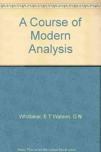 a course of modern analysis an introduction to the general theory of infinite processes and of analytic functions with an account of the principal transcendental functions classic reprint books a course of modern analysis top free books