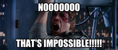 Impossible Meme - noooooooo i had so much planned luke skywalker quickmeme