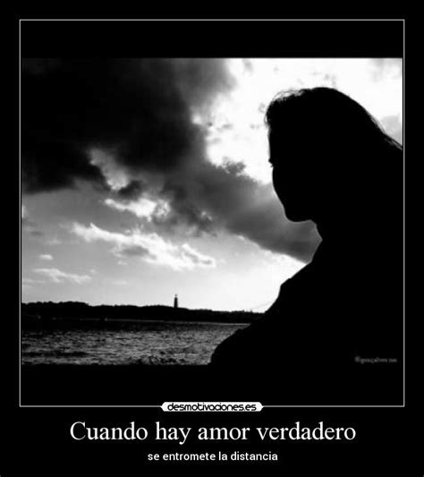imagenes de amor cuando hay distancia cuando hay amor verdadero desmotivaciones