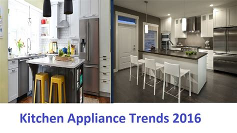 kitchen appliance trends kitchen appliance trends 2016 that you should to see youtube