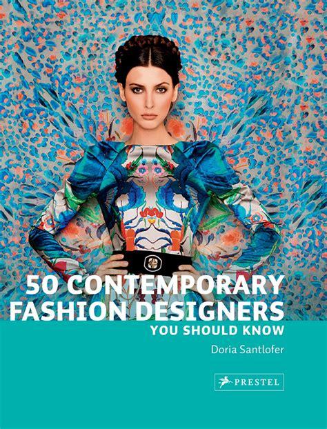 50 fashion designers you doria santlofer 50 contemporary fashion designers you should know prestel publishing paperback