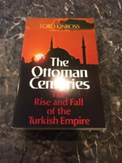 rise and fall of ottoman empire the ottoman centuries the rise and fall of the turkish