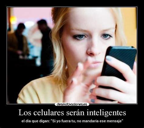imagenes sarcasticas inteligentes los celulares ser 225 n inteligentes desmotivaciones