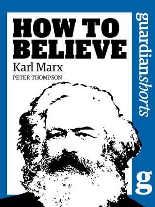 believe books karl marx how to believe by thompson reviews